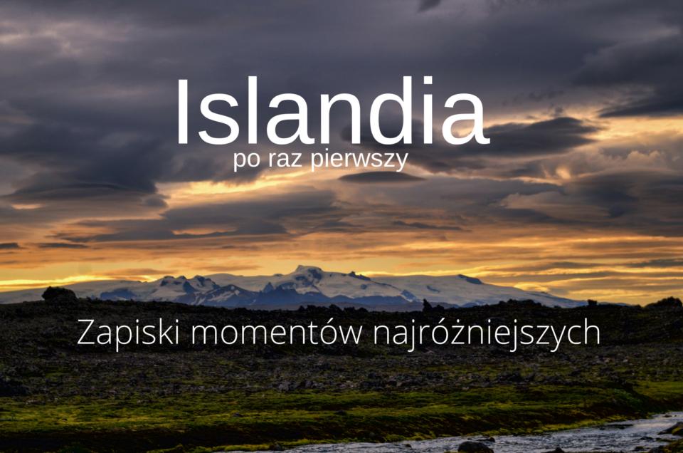 Pierwszy raz na Islandii - zapiski momentów najróżniejszych