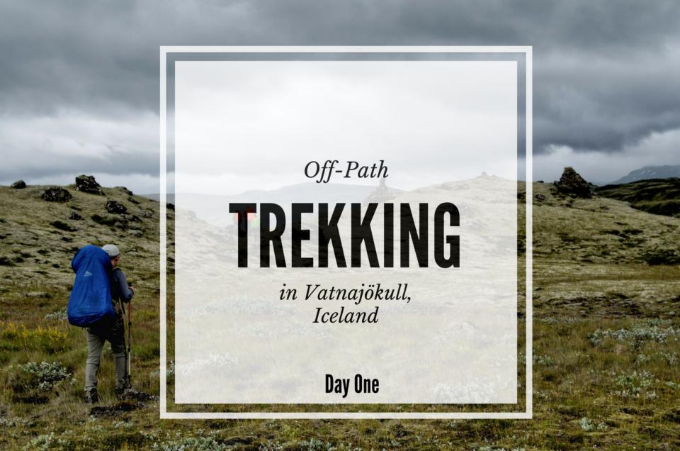 Vatnajökull National Park, Iceland - Off-Path Trekking Day One
